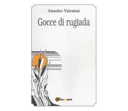 Gocce di rugiada di Amedeo Valentini,  2018,  Youcanprint