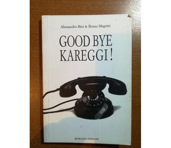 Good bye Kareggi! - A.Bini & B. Magrini - Morgana - 2009 - M
