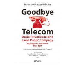 Goodbye Telecom. Dalla Privatizzazione a una Public Company. Antologia del...