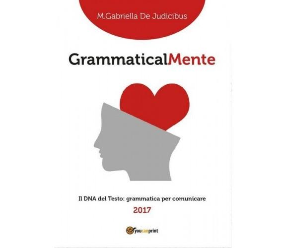 GrammaticalMente  di Maria Gabriella De Judicibus,  2017,  Youcanprint - ER