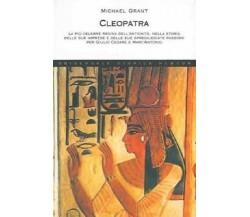 Grant Michael - Cleopatra la più bella regina dell'antichità..