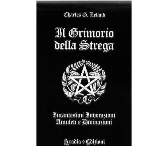 Grimorio della Strega Incantesimi Invocazioni Amuleti Divinazioni - C.G. Leland