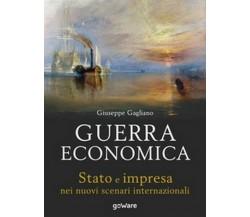 Guerra economica. Stato e impresa nei nuovi scenari internazionali   - ER
