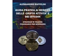 Guida pratica ai mercati delle cripto attività e dei Bitcoin. Strategie di trad.
