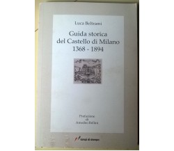 Guida storica del Castello di Milano 1368/1894 -Beltrami- Lampi di stampa 2009-L