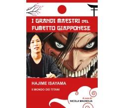 Hajime Isayama: Il mondo dei Titani di Nicola Magnolia,  2021,  Youcanprint