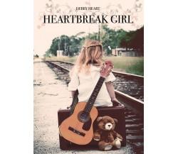 Heartbreak Girl di Debby Heart,  2016,  Youcanprint