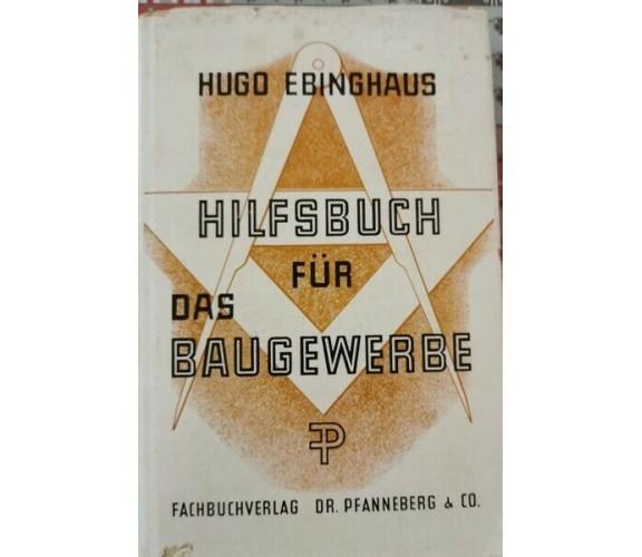 Hilfsbuch fur das Baugewerbe  di Hugo Ebinghaus,  1951 - ER