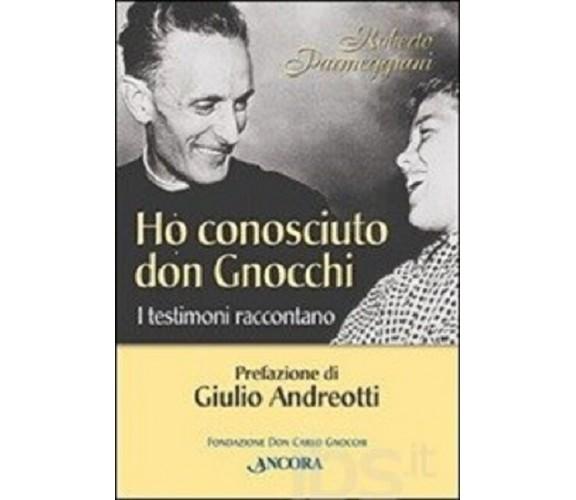 Ho conosciuto don Gnocchi. I testimoni raccontano -  Parmeggiani Roberto,  2000