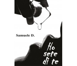 Ho sete di te di Samuele D.,  2016,  Youcanprint