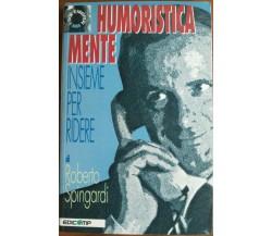 Humoristica mente insieme per ridere - Roberto Spingardi,  1997,  Edicomp