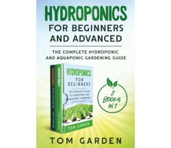 Hydroponics for Beginners and Advanced (2 Books in 1) di Tom Garden,  2021,  You