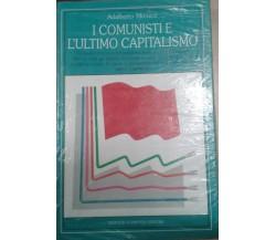 I COMUNISTI E L'ULTIMO CAPITALISMO - A. MINUCCI - NEWTON COMPTON - 1989 - M