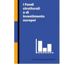 I Fondi strutturali e di investimento europei di Francesca Lamberti,  2020