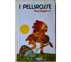 I Pellirosse - Paul Duplessis - ill. di A. D'Agostini - Ed. Paoline, 1972 - L