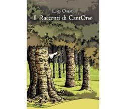 I Racconti di CantOrso di Luigi Onesti,  2018,  Youcanprint