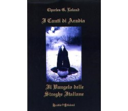 I canti di Aradia. Il vangelo delle streghe italiane - Charles G. Leland