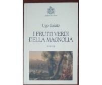 I frutti verdi della magnolia - Ugo Gaiato - Edizioni del Leone, 2009 - A