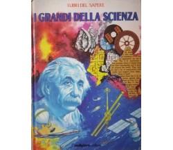 I grandi della scienza-A.a.V.v.,1987,Malipiero editore - S