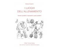 I luoghi dell'allenamento - Alberto Andorlini,  2019,  Youcanprint