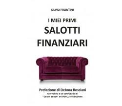I miei primi Salotti Finanziari  di Silvio Frontini,  2018,  Youcanprint - ER
