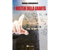 I misteri della gravità - Marino Dobrowolny,  2017,  Youcanprint
