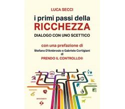 I primi passi della ricchezza di Luca Secci,  2020,  Youcanprint