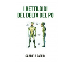I rettiloidi del Delta del Po di Gabriele Zaffiri,  2020,  Youcanprint