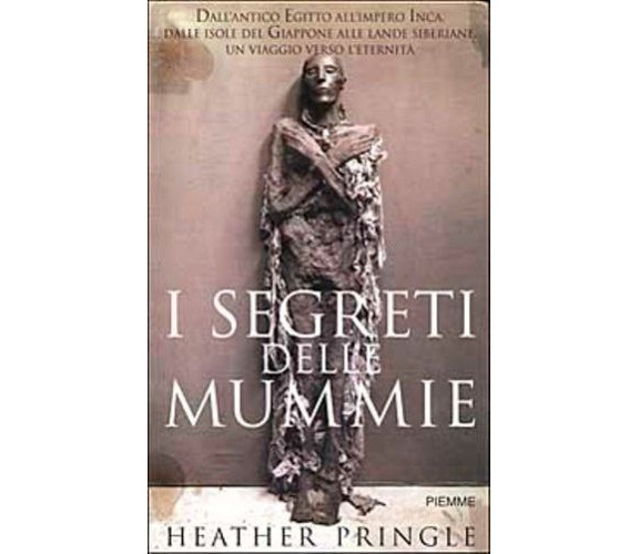 I segreti delle mummie - Heather Pringle,  2002,  Piemme