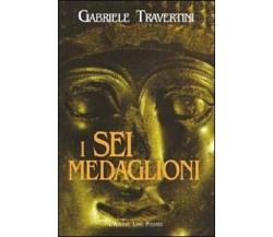 I sei medaglioni - Gabriele Traversini,  2002,  L'Autore Libri Firenze