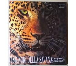 I signori della savana. Leopardi e ghepardi - Denis Huot - 2006, White Star - L