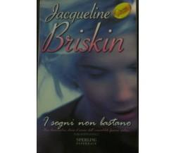 I sogni non bastano - Jacqueline Briskin - Sperling & Kupfer,2006 - A
