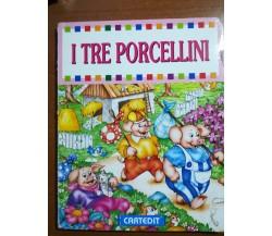 I tre porcellini - AA.VV. Cartedit - M