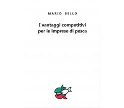 I vantaggi competitivi per le imprese di pesca, Mario Bello,  2017,  Youcanprint