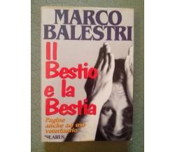 IL BESTIO E LA BESTIA  - MARCO BALESTRI - ED. LARUS 1995
