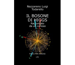 IL BOSONE DI HIGGS Raccontato da un curioso - Todarello,  2019,  Youcanprint