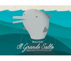 IL GRANDE SALTO Storia di un delfino che ha spiccato il volo di Monica Priore,