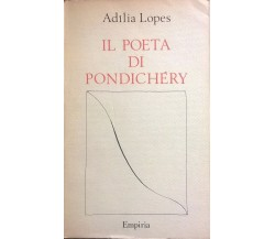 IL POETA DI PONDICHERY - Adilia Lopes (1988 Empiria Roma) Ca