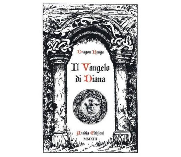 IL VANGELO DI DIANA - 8896180066 DRAGON ROUGE - ARADIA EDIZIONI