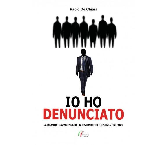 IO HO DENUNCIATO. La drammatica vicenda di un testimone di giustizia italiano