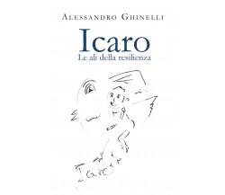 Icaro. Le ali della resilienza di Alessandro Ghinelli,  2021,  Youcanprint