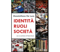 Identità ruoli società - Massimiliano De Luca,  2017,  Youcanprint