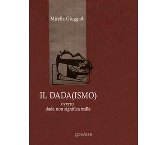 Il Dada(ismo) ovvero dada non significa nulla, di Mirella Giuggioli,  2018 - ER