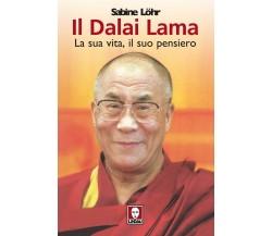 Il Dalai Lama la sua vita, il suo pensiero - Sabine Löhr,  2006,  Lindau