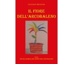 Il Fiore dell'Arcobaleno di Leonardo Bruzzone,  2020,  Youcanprint