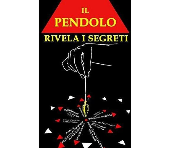 Il PENDOLO Rivela I Segreti di Angela Krneta,  2018,  Indipendently Published