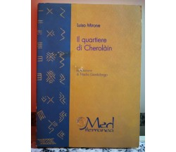 Il Quartiere di Cherolàin di Luisa Mirone,  2005,  Mediterranea Media-F