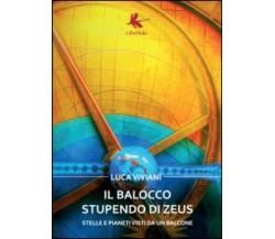 Il balocco stupendo di Zeus. Stelle e pianeti visti da un balcone di Luca Vivian