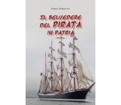 Il belvedere del pirata in patria. Storia di Fabio Pirotta,  2020,  Youcanprint