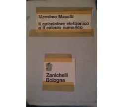 Il calcolatore elettronico e il calcolo numerico - Massimo Masetti - Zanichelli